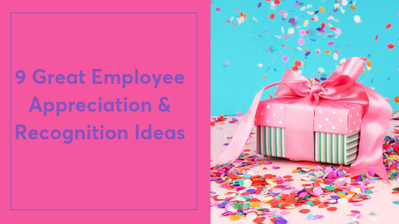 9 Great Employee Appreciation & Recognition Ideas