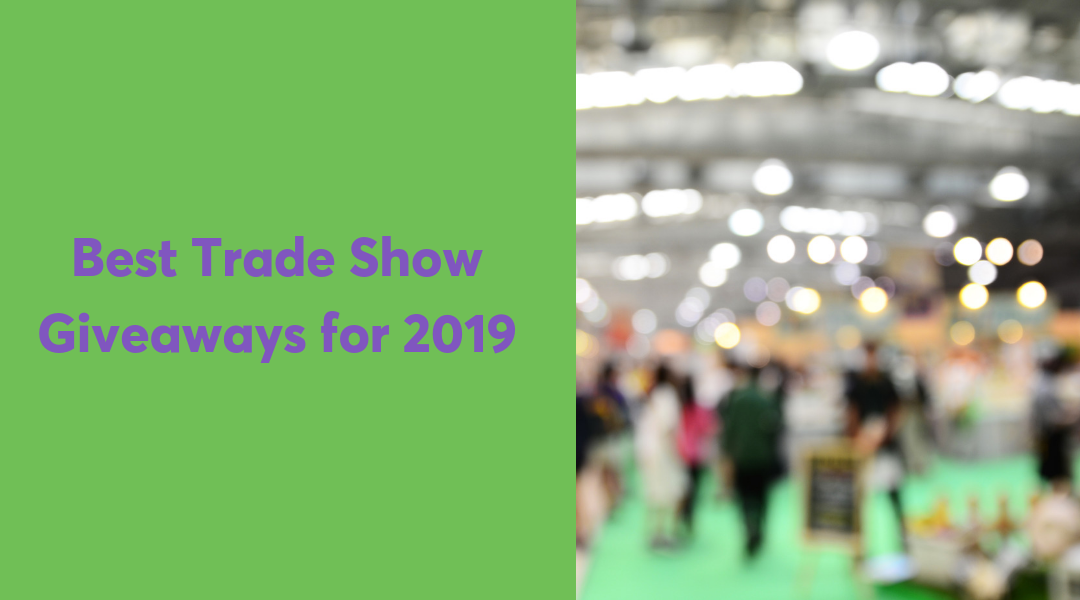 Best Trade Show Giveaways for 2019: Popular Promotional Items this Season