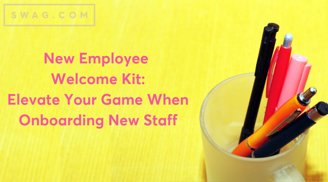 New Employee Welcome Kit: Elevate Your Game When Onboarding New Staff